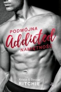 Addicted Podwójna namiętność. Tom 1 - okładka książki