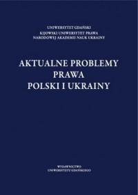 Aktualne problemy prawa Polski i Ukrainy - okładka książki