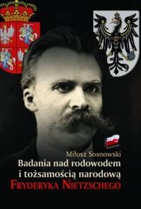 Badania nad rodowodem i tożsamością narodową Fryderyka Nietzschego w świetle źródeł literackich, biograficznych i genealogicznych - okładka książki