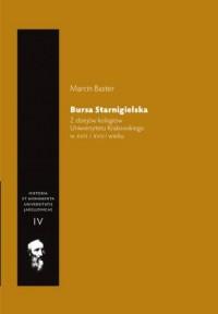 Bursa Starnigielska. Z dziejów kolegiów Uniwersytetu Krakowskiego w XVII i XVIII wieku. Seria: Historia et Monumenta Universitatis Jagellonicae. Tom IV - okładka książki