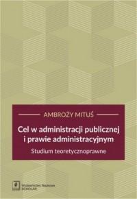 Cel w administracji publicznej i prawie administracyjnym. Studium teoretycznoprawne - okładka książki