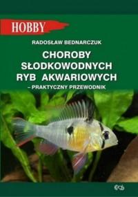 Choroby słodkowodnych ryb akwariowych. Praktyczny przewodnik. Seria: Hobby - okładka książki