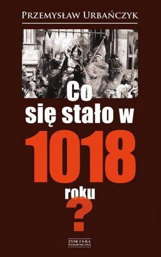 Co się stało w 1018 roku? - okładka książki