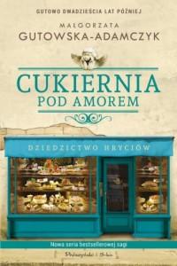 Cukiernia Pod Amorem. Dziedzictwo Hryciów - okładka książki