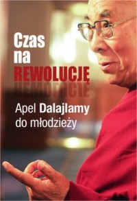Czas na rewolucję! Apel Dalajlamy do młodzieży - okładka książki