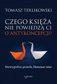 Czego księża nie powiedzą Ci o antykoncepcji? Niewygodna prawda Humanae vitae - okładka książki