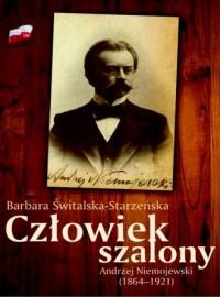Człowiek szalony. Andrzej Niemojewski (1864-1921) - okładka książki