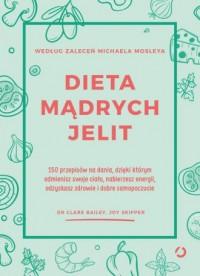 Dieta mądrych jelit. 150 przepisów na dania, dzięki którym odmienisz swoje ciało, nabierzesz energii - okładka książki