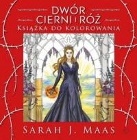 Dwór cierni i róż. Książka do kolorowania - okładka książki