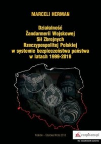 Działalność Żandarmerii Wojskowej Sił Zbrojnych Rzeczypospolitej Polskiej w systemie bezpieczeństwa - okładka książki