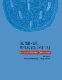 Egzystencja metafizyka i kultura w pisarstwie Kazimierza Świegockiego - okładka książki
