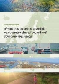 Infrastruktura logistyczna gospodarki w ujęciu środowiskowych uwarunkowań zrównoważonego rozwoju - okładka książki
