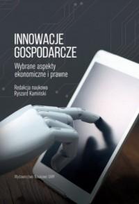 Innowacje gospodarcze. Wybrane aspekty ekonomiczne i prawne - okładka książki