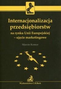 Internacjonalizacja przedsiębiorstw na rynku Unii Europejskiej - ujęcie marketingowe - okładka książki