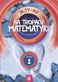 Ja Ty My 2. Szkoła podstawowa. Na tropach matematyki Ćwiczenia cz. 1 - okładka podręcznika