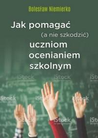 Jak pomagać (a nie szkodzić) uczniom ocenianiem szkolnym - okładka książki
