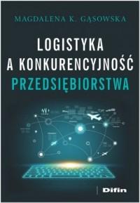 Logistyka a konkurencyjność przedsiębiorstwa - okładka książki