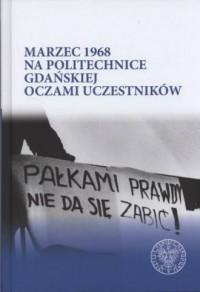 Marzec 1968 na Politechnice Gdańskiej oczami uczestników - okładka książki