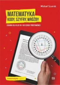 Matematyka. Kody, szyfry, wróżby. Zadania dla klas VII-VIII szkoły podstawowej - okładka książki