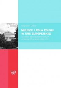 Miejsce i rola Polski w Unii Europejskiej. W świetle debat parlamentarnych w Sejmie RP w latach 2004-2011 - okładka książki