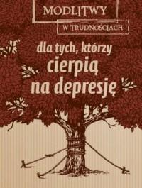 Modlitwy w trudnościach. Dla tych, którzy cierpią na depresję - okładka książki