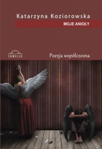 Moje Anioły. Seria: Poezja współczesna - okładka książki