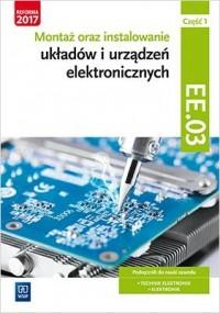 Montaż oraz instalowanie układów i urządzeń elektronicznych Kwalifikacja EE.03 Podręcznik do nauki zawodu cz. 1. Technik elektronik Elektronik - okładka książki