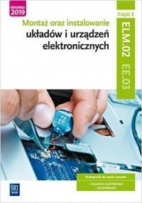 Montaż oraz instalowanie układów i urządzeń elektronicznych. Kwalifikacja EE.03 Podręcznik do nauki zawodu cz. 2. Technik elektronik. Elektronik - okładka podręcznika