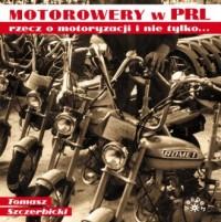 Motorowery w PRL. Rzecz o motoryzacji i nie tylko... - okładka książki