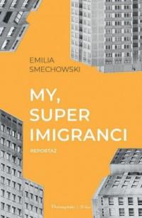 My, super imigranci - okładka książki