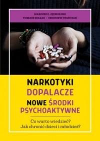 Narkotyki, dopalacze, nowe środki psychoaktywne. Co warto wiedzieć? Jak chronić dzieci i młodzież? - okładka książki