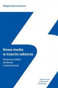 Nowe media w trzecim sektorze. Krytyczna analiza tendencji i uwarunkowań - okładka książki