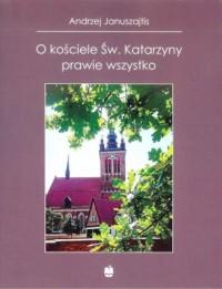O kościele Św. Katarzyny prawie wszystko - okładka książki