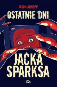Ostatnie dni Jacka Sparksa - okładka książki