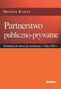 Partnerstwo publiczno-prywatne. Komentarz do ustawy po nowelizacji z 5 lipca 2018 r. - okładka książki