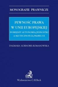 Pewność prawa w Unii Europejskiej. Pomiędzy autonomią jednostki a skutecznością prawa UE. Seria: Monografie prawnicze - okładka książki