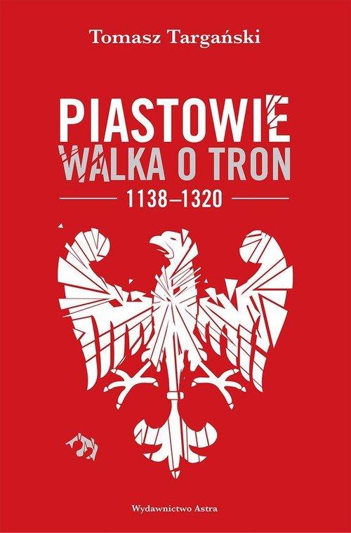 Piastowie. Walka o tron 1138-1320 - okładka książki