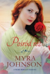 Pośród róż .Kwiaty Edenu #3 - okładka książki