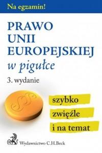 Prawo Unii Europejskiej w pigułce. Seria: Na egzamin! - okładka książki