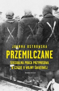 Przemilczane. Seksualna praca przymusowa w trakcie II wojny światowej - okładka książki