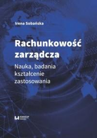 Rachunkowość zarządcza. Nauka, badania, kształcenie, zastosowania - okładka książki