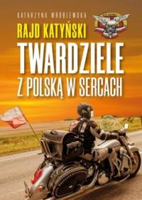 Rajd Katyński. Twardziele z Polską w sercach - okładka książki