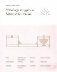 Rewolucja w sypialni. Łóżka w XIX wieku - okładka książki