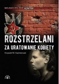 Rozstrzelani za uratowanie kobiety - okładka książki