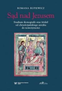 Sąd nad Jezusem. Studium ikonografii oraz źródeł od chrześcijańskiego antyku do nowożytności - okładka książki
