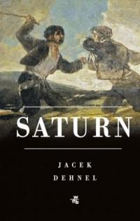 Saturn. Czarne obrazy z życia mężczyzn z rodziny Goya - okładka książki