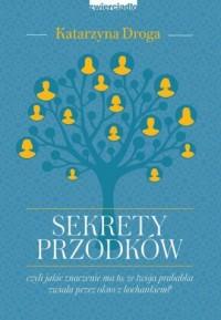 Sekrety przodków czyli jakie znaczenie ma to, że twoja prababka zwiała przez okno z kochankiem? - okładka książki