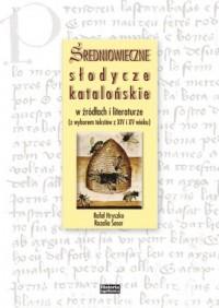 Średniowieczne słodycze katalońskie w źródłach i literaturze (z wyborem tekstów z XIV i XV wieku) - okładka książki