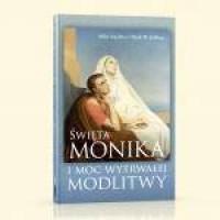 Św. Monika i moc wytrwałej modlitwy - okładka książki