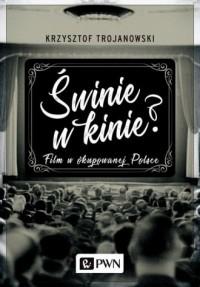 Świnie w kinie? Film w okupowanej Polsce - okładka książki